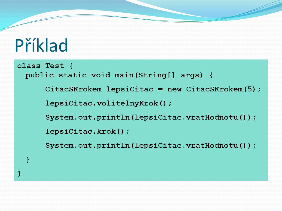 Příklad class Test { public static void main(String[] args) {